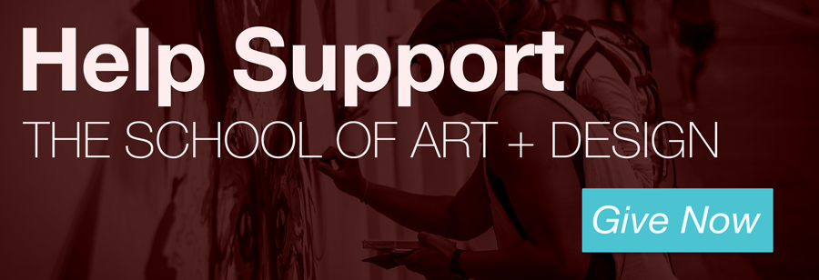 Give to the School of Art and Design